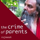 crime of parents rajneesh