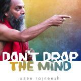 dont drop the mind ozen rajneesh