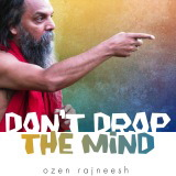dont drop the mind ozen rajneesh