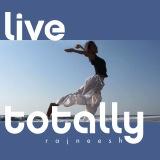 live totally rajneesh