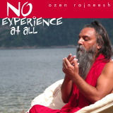 no experience at all ozen rajneesh