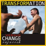 transformation versus change rajneesh